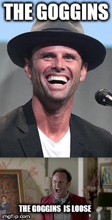 THE GOGGINS | THE GOGGINS THE GOGGINS  IS LOOSE | image tagged in walton goggins,justified,boyd crowder,vice principals,sons of anarchy,the shield | made w/ Imgflip meme maker