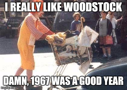 I REALLY LIKE WOODSTOCK DAMN, 1967 WAS A GOOD YEAR | made w/ Imgflip meme maker