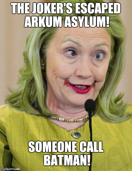Hillary Clinton Cross Eyed | THE JOKER'S ESCAPED ARKUM ASYLUM! SOMEONE CALL BATMAN! | image tagged in hillary clinton cross eyed | made w/ Imgflip meme maker