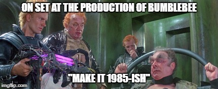 "ON SET AT THE PRODUCTION OF BUMBLEBEE ""MAKE IT 1985-ISH"" 