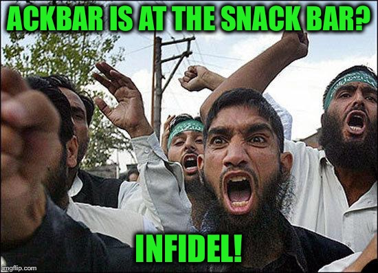 ACKBAR IS AT THE SNACK BAR? INFIDEL! | made w/ Imgflip meme maker