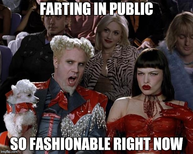 Mugatu So Hot Right Now Meme | FARTING IN PUBLIC SO FASHIONABLE RIGHT NOW | image tagged in memes,mugatu so hot right now | made w/ Imgflip meme maker