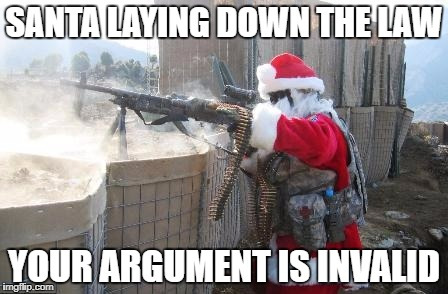 Hohoho Meme | SANTA LAYING DOWN THE LAW YOUR ARGUMENT IS INVALID | image tagged in memes,hohoho | made w/ Imgflip meme maker