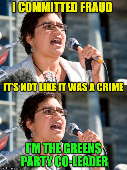 metiria turei | I COMMITTED FRAUD I'M THE GREENS PARTY CO-LEADER IT'S NOT LIKE IT WAS A CRIME | image tagged in political meme,green party,fraud | made w/ Imgflip meme maker