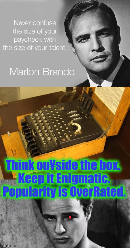 . Think ou¥side the box. Keep it Enigmatic. Popularity is OverRated. | made w/ Imgflip meme maker
