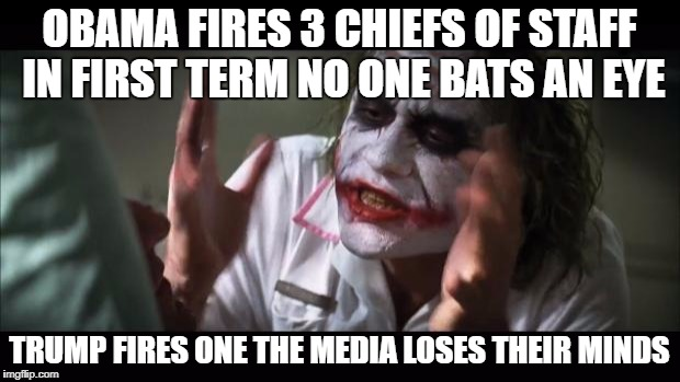 And everybody loses their minds Meme | OBAMA FIRES 3 CHIEFS OF STAFF IN FIRST TERM NO ONE BATS AN EYE TRUMP FIRES ONE THE MEDIA LOSES THEIR MINDS | image tagged in memes,and everybody loses their minds | made w/ Imgflip meme maker