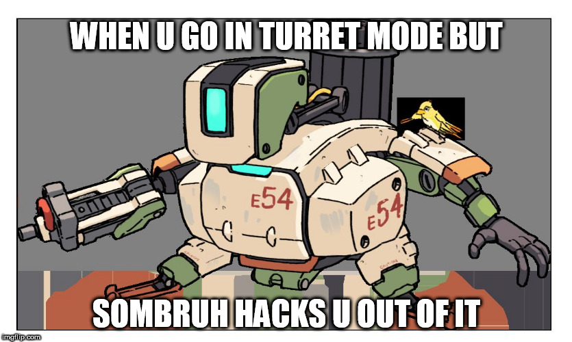 Overwatch | WHEN U GO IN TURRET MODE BUT SOMBRUH HACKS U OUT OF IT | image tagged in overwatch | made w/ Imgflip meme maker