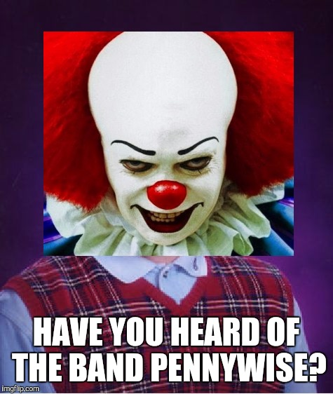 HAVE YOU HEARD OF THE BAND PENNYWISE? | made w/ Imgflip meme maker