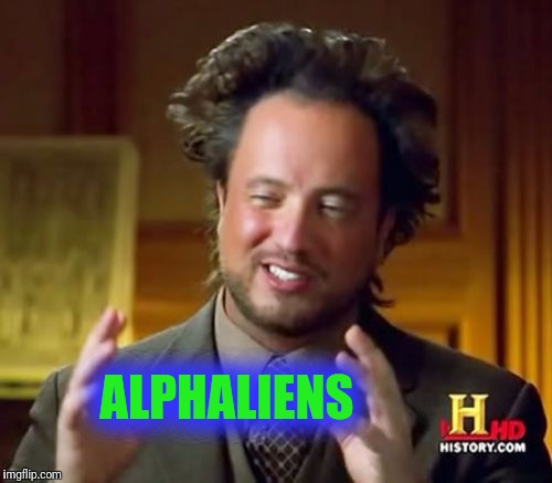 Ancient Aliens Meme | ALPHALIENS | image tagged in memes,ancient aliens | made w/ Imgflip meme maker