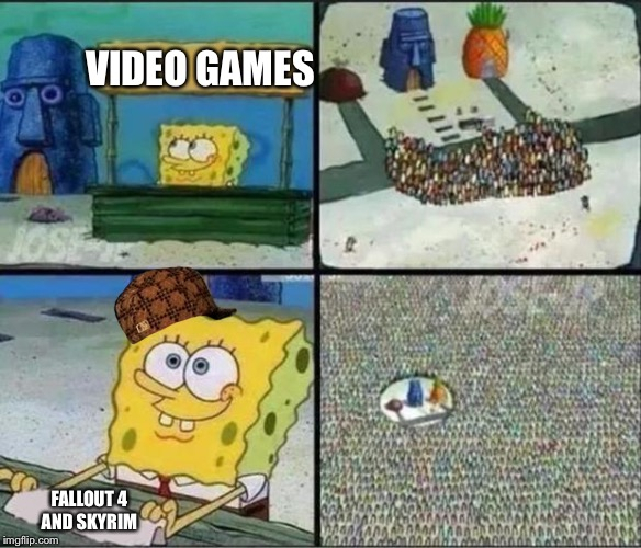 Spongebob Hype Stand | VIDEO GAMES FALLOUT 4 AND SKYRIM | image tagged in spongebob hype stand,scumbag | made w/ Imgflip meme maker