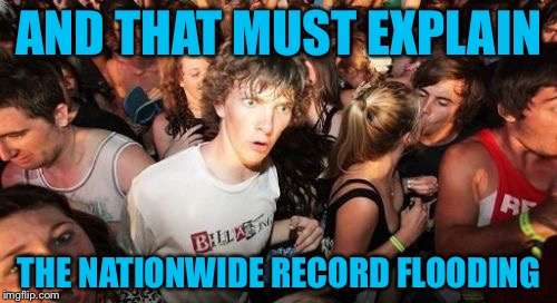 AND THAT MUST EXPLAIN THE NATIONWIDE RECORD FLOODING | made w/ Imgflip meme maker