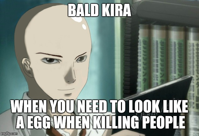 BALD KIRA WHEN YOU NEED TO LOOK LIKE A EGG WHEN KILLING PEOPLE | image tagged in bald kira | made w/ Imgflip meme maker