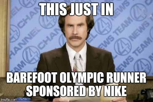 Ron Burgundy Meme | THIS JUST IN BAREFOOT OLYMPIC RUNNER SPONSORED BY NIKE | image tagged in memes,ron burgundy,funny,nike,olympics | made w/ Imgflip meme maker