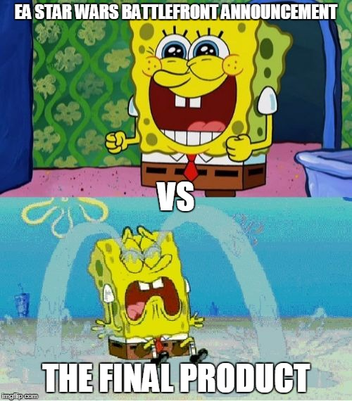I'm probably gonna get a lot of hate for this, but... | EA STAR WARS BATTLEFRONT ANNOUNCEMENT THE FINAL PRODUCT VS | image tagged in spongebob happy and sad,memes,star wars battlefront | made w/ Imgflip meme maker