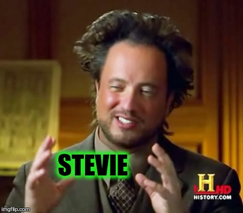 Ancient Aliens Meme | STEVIE | image tagged in memes,ancient aliens | made w/ Imgflip meme maker