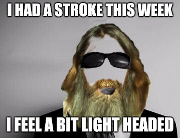 Doing my part to say questionable things to the medical community | I HAD A STROKE THIS WEEK I FEEL A BIT LIGHT HEADED | image tagged in the missing swiggy,stroke,inappropriate comments | made w/ Imgflip meme maker