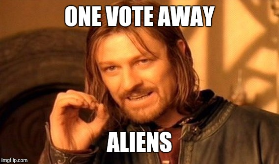 One Does Not Simply Meme | ONE VOTE AWAY ALIENS | image tagged in memes,one does not simply | made w/ Imgflip meme maker
