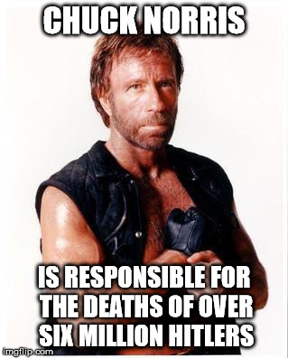 Good for him | CHUCK NORRIS IS RESPONSIBLE FOR THE DEATHS OF OVER SIX MILLION HITLERS | image tagged in memes,chuck norris flex,chuck norris,hitler | made w/ Imgflip meme maker