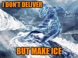 I DON'T DELIVER BUT MAKE ICE | made w/ Imgflip meme maker