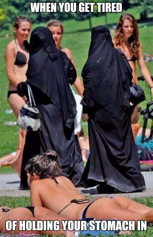 Burka bikini | WHEN YOU GET TIRED OF HOLDING YOUR STOMACH IN | image tagged in burka bikini | made w/ Imgflip meme maker