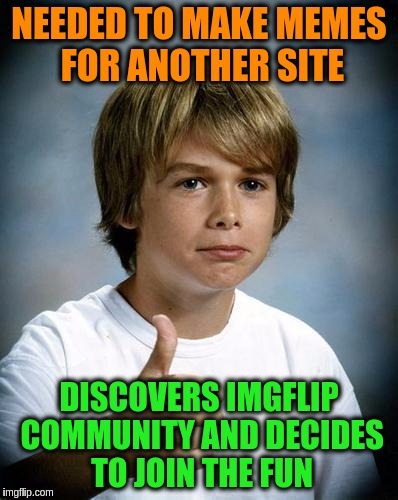 This is my story, what is yours? | NEEDED TO MAKE MEMES FOR ANOTHER SITE DISCOVERS IMGFLIP COMMUNITY AND DECIDES TO JOIN THE FUN | image tagged in good luck gary,memes,imgflip users | made w/ Imgflip meme maker