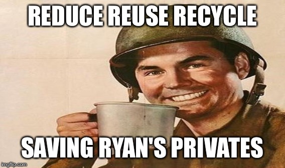 REDUCE REUSE RECYCLE SAVING RYAN'S PRIVATES | made w/ Imgflip meme maker