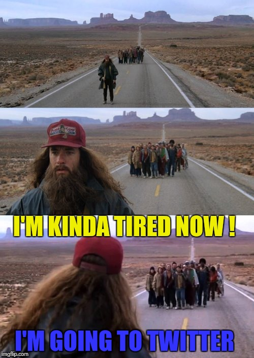 Forest Gump Puns | I'M KINDA TIRED NOW ! I'M GOING TO TWITTER | image tagged in forest gump puns,twitter,meme,funny | made w/ Imgflip meme maker