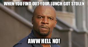 AWW Hell No! | WHEN YOU FIND OUT YOUR LUNCH GOT STOLEN AWW HELL NO! | image tagged in aww hell no,terry crews,beast mode,run,passion | made w/ Imgflip meme maker