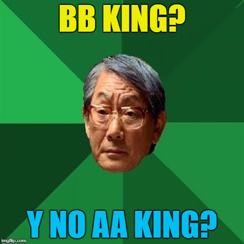 BB King? Y no BB Emperor? | BB KING? Y NO AA KING? | image tagged in memes,high expectations asian father,bb king,music,the blues | made w/ Imgflip meme maker