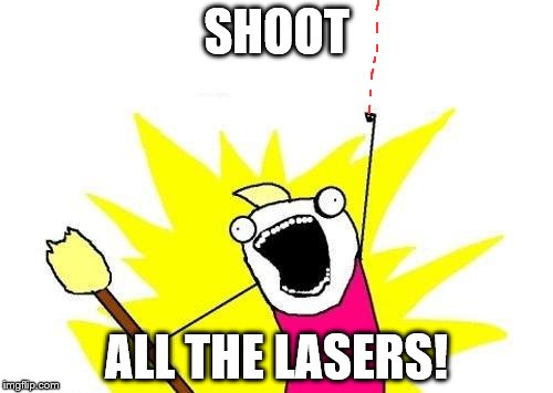X All The Y Meme | SHOOT ALL THE LASERS! | image tagged in memes,x all the y | made w/ Imgflip meme maker