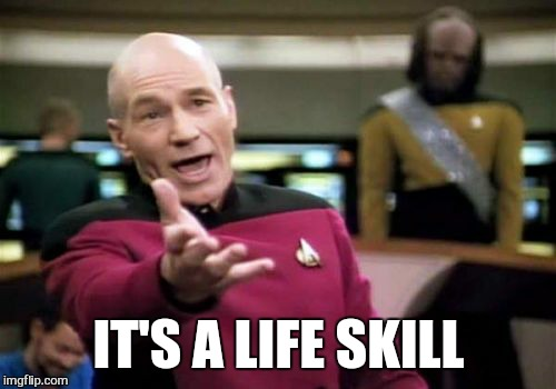 Picard Wtf Meme | IT'S A LIFE SKILL | image tagged in memes,picard wtf | made w/ Imgflip meme maker
