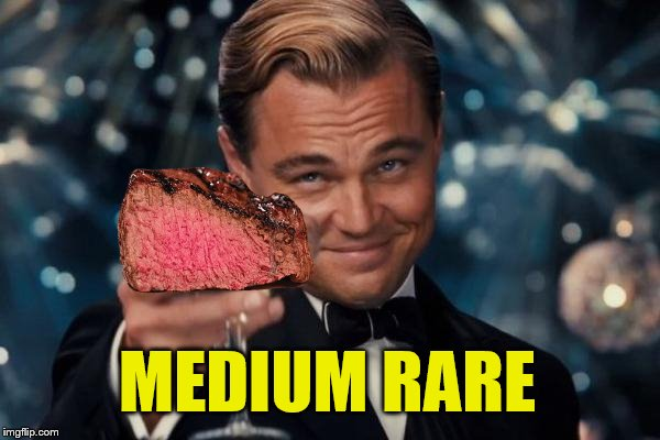 Leonardo Dicaprio Cheers Meme | MEDIUM RARE | image tagged in memes,leonardo dicaprio cheers | made w/ Imgflip meme maker