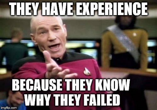Picard Wtf Meme | THEY HAVE EXPERIENCE BECAUSE THEY KNOW WHY THEY FAILED | image tagged in memes,picard wtf | made w/ Imgflip meme maker