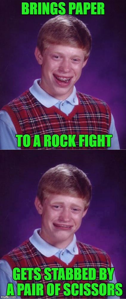 Thanks to Socrates for help inspiring this idea!!! | BRINGS PAPER TO A ROCK FIGHT GETS STABBED BY A PAIR OF SCISSORS | image tagged in bad luck brian,memes,rock paper scissors,funny,roshambo | made w/ Imgflip meme maker