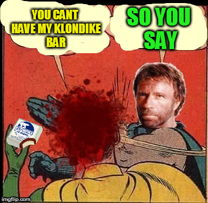 YOU CANT HAVE MY KLONDIKE BAR SO YOU SAY | made w/ Imgflip meme maker