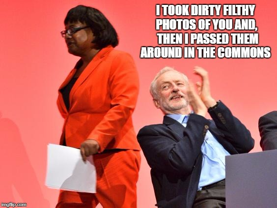 I TOOK DIRTY FILTHY PHOTOS OF YOU AND,  THEN I PASSED THEM AROUND IN THE COMMONS | image tagged in jeremy corbyn | made w/ Imgflip meme maker