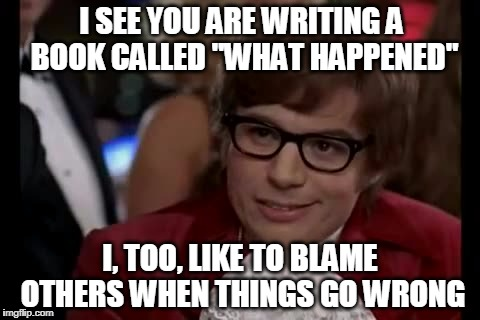 "I Too Like To Live Dangerously Meme | I SEE YOU ARE WRITING A BOOK CALLED ""WHAT HAPPENED"" I, TOO, LIKE TO BLAME OTHERS WHEN THINGS GO WRONG 