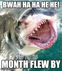 BWAH HA HA HE HE! MONTH FLEW BY | made w/ Imgflip meme maker