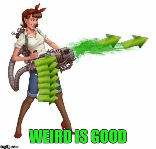 WEIRD IS GOOD | made w/ Imgflip meme maker
