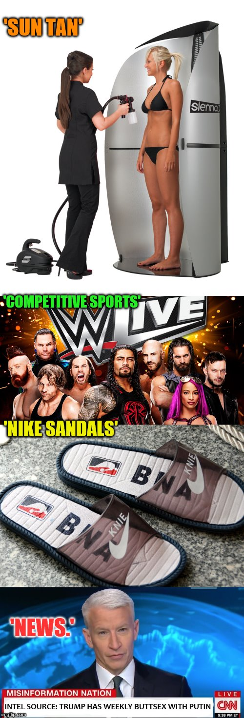 What do all these have in common? | 'SUN TAN' 'COMPETITIVE SPORTS' 'NIKE SANDALS' 'NEWS.' | image tagged in memes,phunny,funny,putin's lovin' it | made w/ Imgflip meme maker