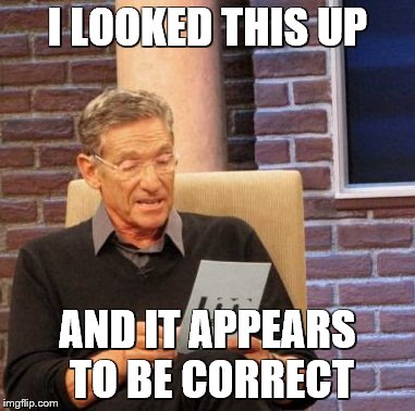 Maury Lie Detector Meme | I LOOKED THIS UP AND IT APPEARS TO BE CORRECT | image tagged in memes,maury lie detector | made w/ Imgflip meme maker