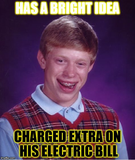 Bad Luck Brian Meme | HAS A BRIGHT IDEA CHARGED EXTRA ON HIS ELECTRIC BILL | image tagged in memes,bad luck brian | made w/ Imgflip meme maker