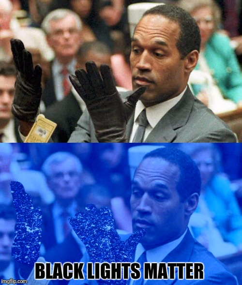 What's the big deal?  It's just The Juice! | BLACK LIGHTS MATTER | image tagged in oj simpson,black lights matter,gloves | made w/ Imgflip meme maker