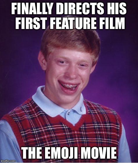 Bad Luck Brian Meme | FINALLY DIRECTS HIS FIRST FEATURE FILM THE EMOJI MOVIE | image tagged in memes,bad luck brian | made w/ Imgflip meme maker