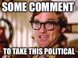 Every comment section ever | SOME COMMENT TO TAKE THIS POLITICAL | image tagged in green eyes,funny,bad luck brian,memes,movies,politics | made w/ Imgflip meme maker