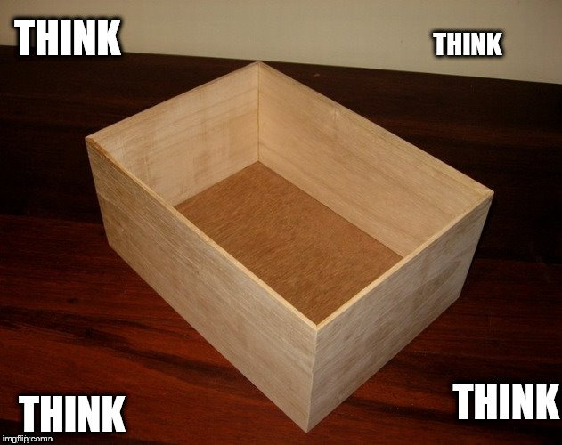 .      . | image tagged in think outside the box,think,box | made w/ Imgflip meme maker