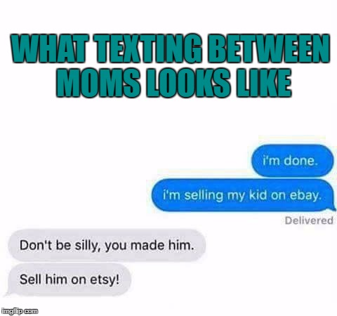 moms | WHAT TEXTING BETWEEN MOMS LOOKS LIKE | image tagged in moms,texting,funny,funny memes,memes,parenting | made w/ Imgflip meme maker