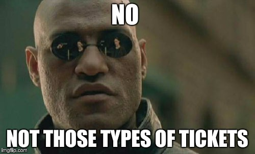 Matrix Morpheus Meme | NO NOT THOSE TYPES OF TICKETS | image tagged in memes,matrix morpheus | made w/ Imgflip meme maker