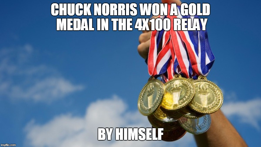 Chuck Norris gold medal | CHUCK NORRIS WON A GOLD MEDAL IN THE 4X100 RELAY BY HIMSELF | image tagged in gold medals,chuck norris,memes | made w/ Imgflip meme maker