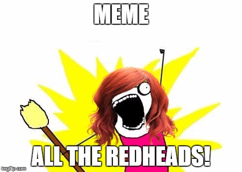 Redhead Week Starts Tomorrow | MEME ALL THE REDHEADS! | image tagged in x all the y,redhead week | made w/ Imgflip meme maker